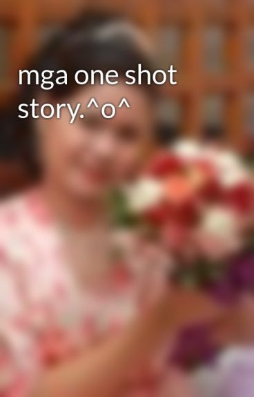 mga one shot story.^o^ by sunrise_dhorzy