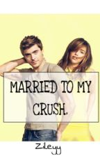 Married to my crush by zileyy