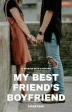 My Bestfriend's Boyfriend (Completed) by charyzac