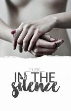 In the silence (#wattys2016) by __dusk__