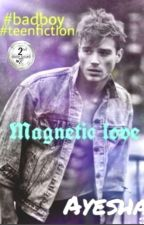 Magnetic Love (a bad boy story) by AyeshaXXXxxx