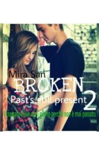 Broken 2-Past's Still Present(#Wattys2016) by Mira_SanCM