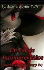 Un Par De Incomprendidos [Shadow&Tu] #PremiosWABooks by Amo_a_Rayita_7w7r
