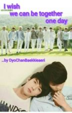 I wish we can be together one day by DyoChanBaekkieaeri