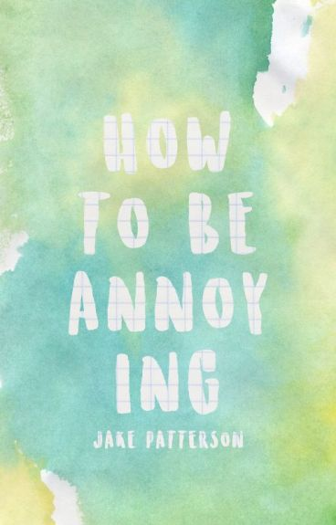 How To Be Annoying