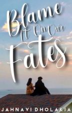Blame it on our Fates|| #Wattys2017 by Lievergent