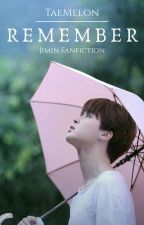 ( COMPLETED ) REMEMBER | Park Jimin by TaeMelon