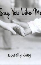 Say You Like Me by joeyquan