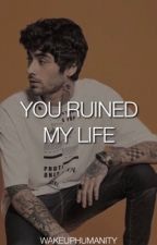 You Ruined My Life  by wakeuphumanity