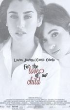 For the Love of our Child (Camren) by beaniesnbows