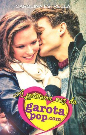 A primeira vez da Garotapop.com by CarolinaEstrella5