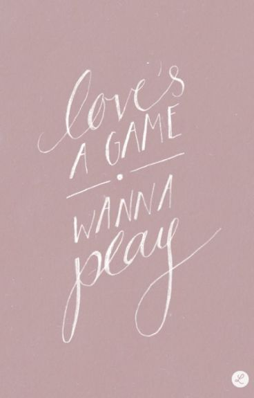 Love is a game. WANNA PLAY???