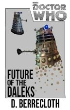 Doctor Who: Future of the Daleks by DBerrecloth