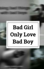 Bad Girl Only Love Bad Boy by badgirldgaf