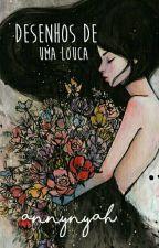 ✿Desenhos De Uma Louca ✿ by Annynyah