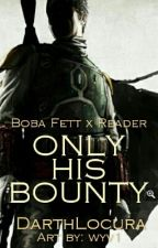 Only His Bounty // Boba Fett x Reader by Anoukori