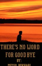 There's no word for good goodbye by MessooBukhari