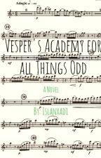 Vesper's Academy for all Things Odd (Melody's Hell #1) by islanxadi