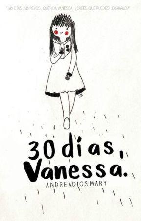 30 días, Vanessa. [Editando] by AndreaDiosmary