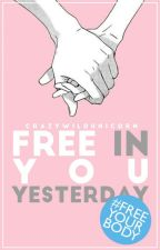 Free In You Yesterday #FreeYourBody by CrazyWildUnicorn