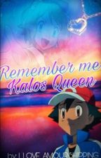 Remember me Kalos Queen? (AmourShipping) (Major Editing) by LillianDuncan