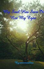 My Soul Has Seen It Not My Eyes by ameerasalma