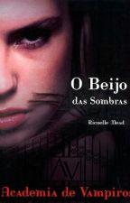Academia de Vampiros: O Beijo das Sombras by Rosymerie