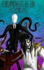 Pensamientos De Un Creepypastero by -Sugihara-