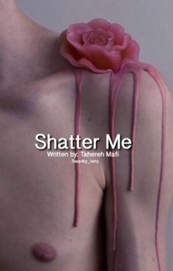 Shatter Me // Larry Stylinson