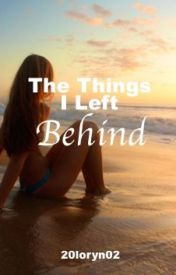 The Things I Left Behind by 20loryn02