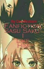Fanfiction Sasu Saku ( I Like Him ) by DeviRistiani