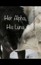 Her Alpha, His Luna (ON HOLD) by absentmindedly13