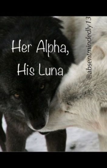 Her Alpha, His Luna (ON HOLD)