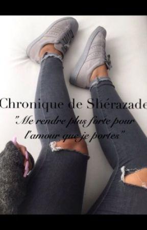 """Chronique de Shérazade : """"Me rendre plus forte pour l'amour que je portes"""" by nourhane1201"""