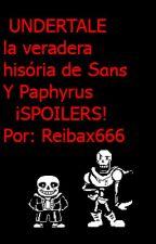 La verdadera historia de Sans y Papyrus. Undertale (spoilers) by reibax666