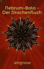 Nebrum-Bala - Der Drachenfluch by anngroove