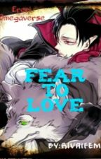 FEAR TO LOVE by RivaiFem