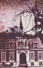 Oh My Field Trip by GhostlyGirl101