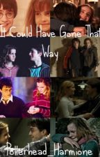 It Could Have Gone That Way; A Harmione Fanfiction by Potterhead_Harmione