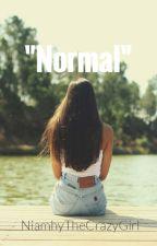 """""""Normal"""" *Under Edit* by NiamhyTheCrazyGirl"""
