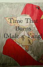 Time That Burns (Male X Yang) #wattys2016 by Kylan_Free