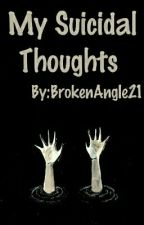My Suicidal Thoughts by BrokenAngle21