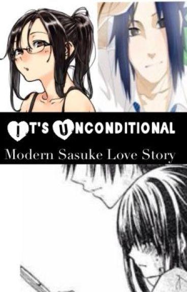 ✗ It's Unconditional ✗ || Modern Sasuke Love Story