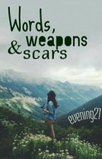 Words, Weapons& Scars by evening21