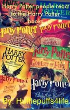 Harry Potter People reacts to the Harry Potter books by HufflepuffWampus