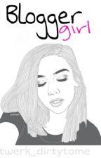 Blogger Girl | B.B Fan Fiction  by twerk_dirtytome
