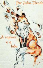A Raposa e o Lobo (Em Revisão) by JuliaRaposa