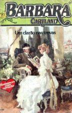 Um clarão nas trevas - 54 - Bárbara Cartland by Flaviacalaca