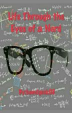 Life Through the Eyes of a Nerd by bandgeek08