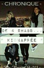 Chronique De 4 Shabs Kidnappée by Coeur-Noire
